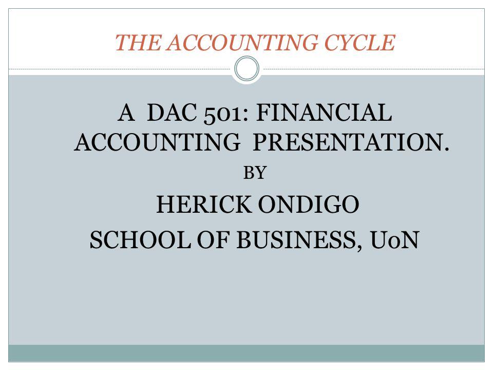 THE ACCOUNTING CYCLE A DAC 501: FINANCIAL ACCOUNTING PRESENTATION.