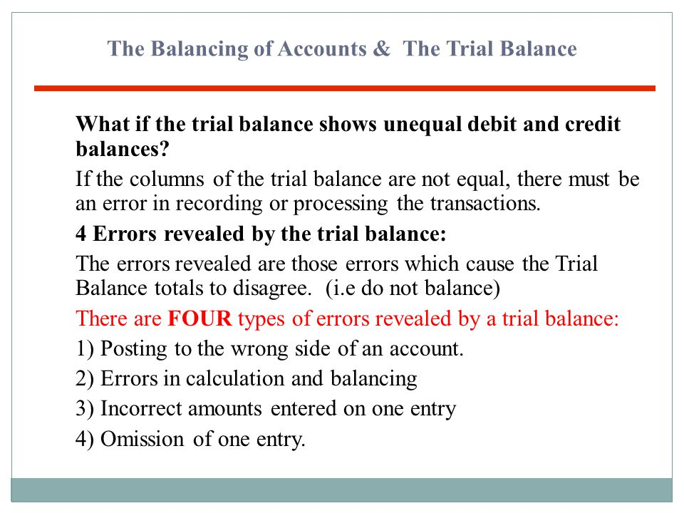 The Balancing of Accounts & The Trial Balance Steps to preparing the Trial Balance: 1)Balance/cast ALL the ledger accounts in the books. 2)List all th