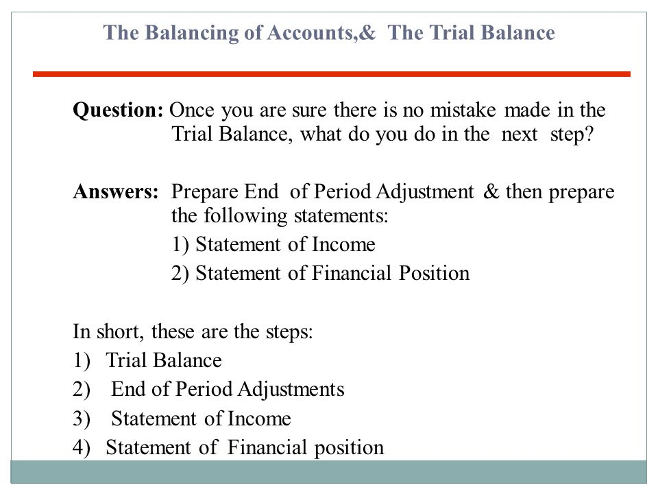 The Balancing of Accounts & The Trial Balance Question: How do we locate all of the above errors? Answers:1) Check day-book (journal) totals 2) Check