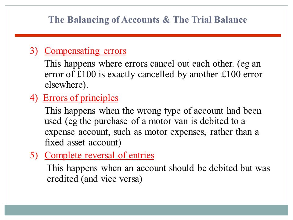The Balancing of Accounts & The Trial Balance However, a trial balance will not disclose the following types of errors: (Errors not revealed by the tr