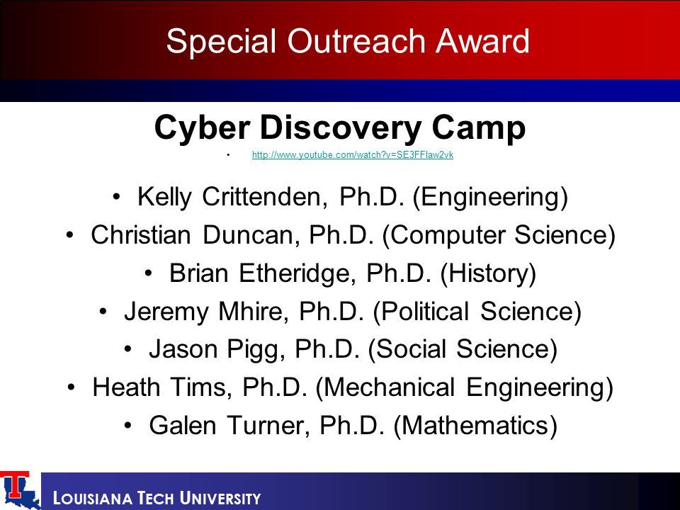 L OUISIANA T ECH U NIVERSITY Special Outreach Award Cyber Discovery Camp http://www.youtube.com/watch?v=SE3FFIaw2vk Kelly Crittenden, Ph.D.