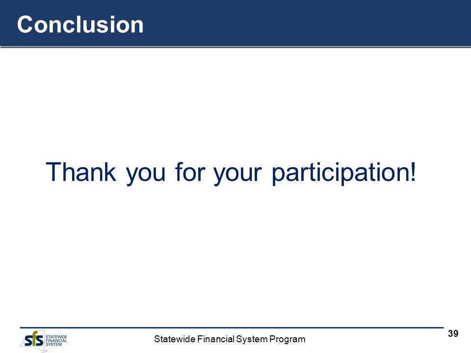 Statewide Financial System Program 40 Slides for Agency Use (Arial, Font 36) Agency specific Heading (Arial font 24)  Topic 1.