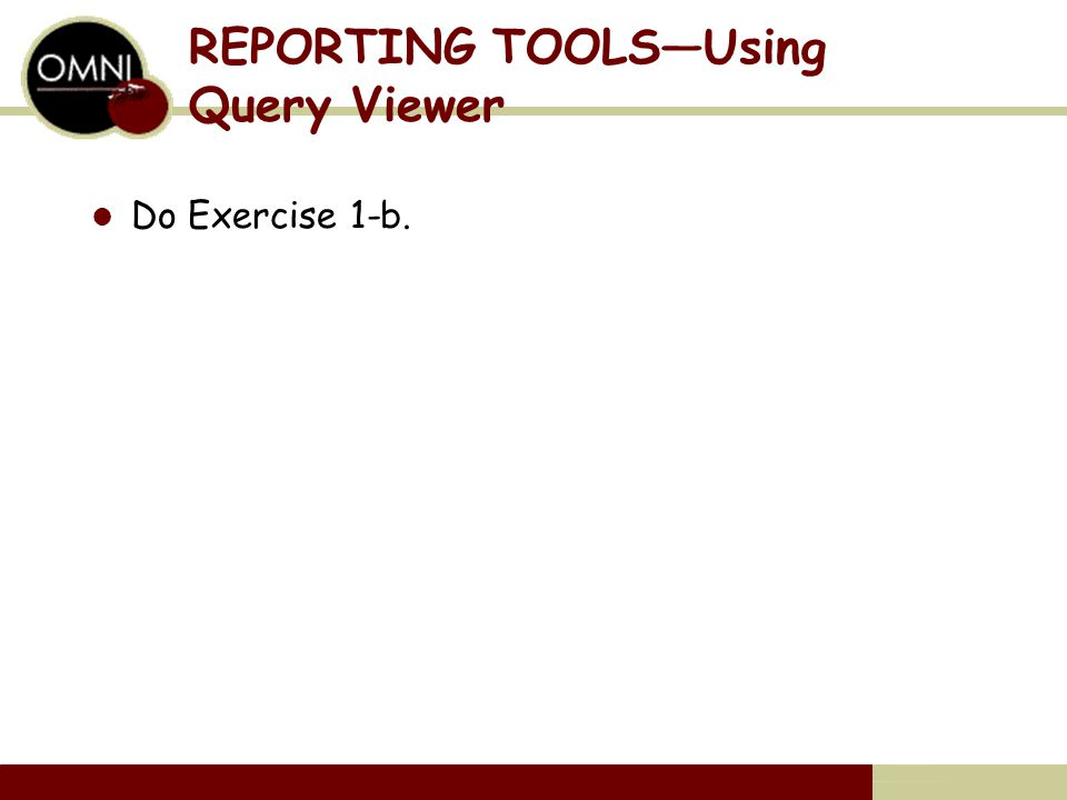 REPORTING TOOLS—Using Query Viewer Do Exercise 1-b.