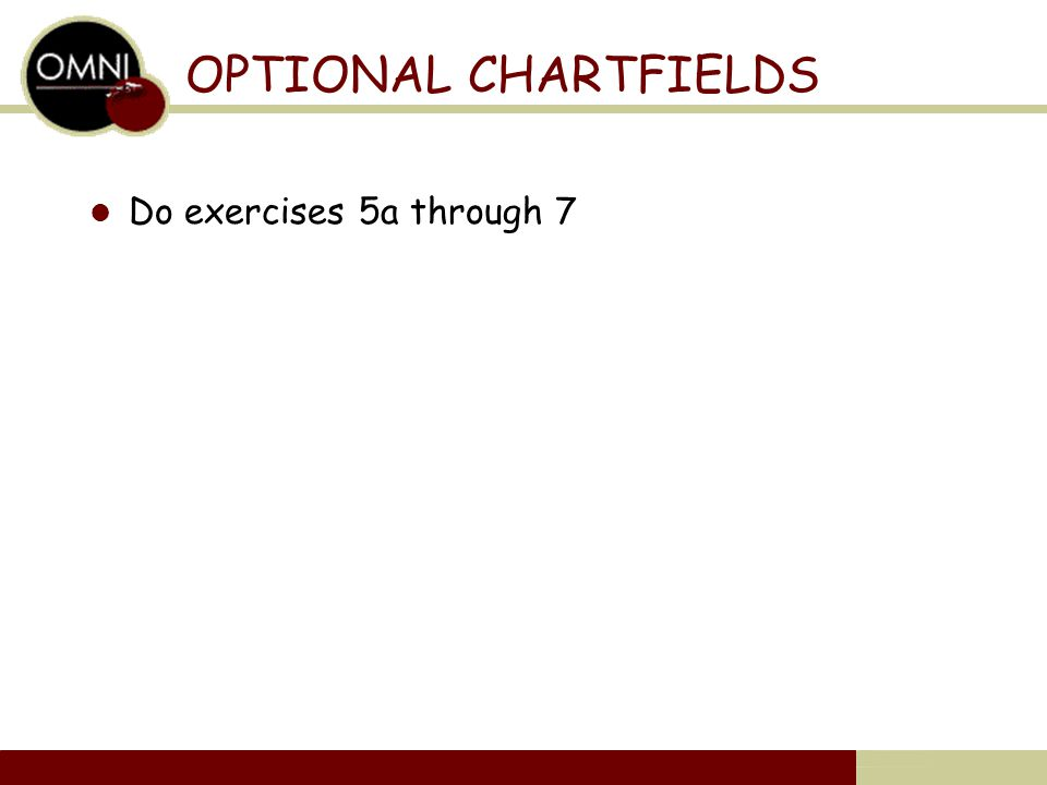 OPTIONAL CHARTFIELDS Do exercises 5a through 7