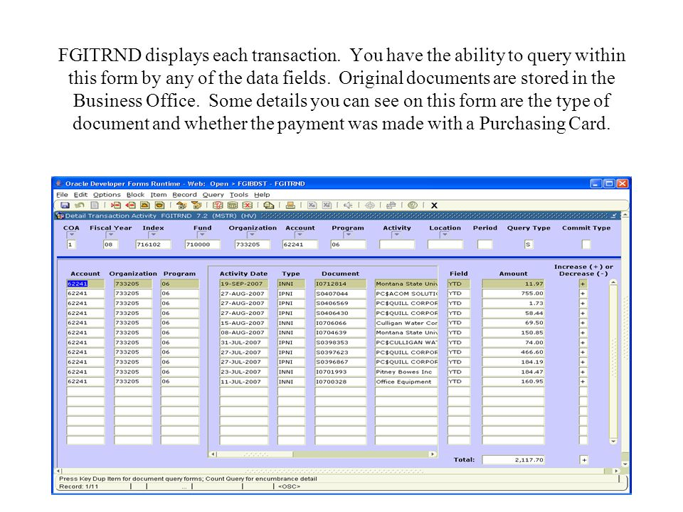 FGITRND displays each transaction. You have the ability to query within this form by any of the data fields. Original documents are stored in the Busi