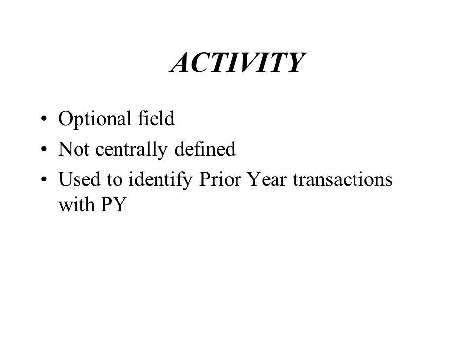 LOCATION Required on all transactions for fixed assets Used to identify where the asset is located