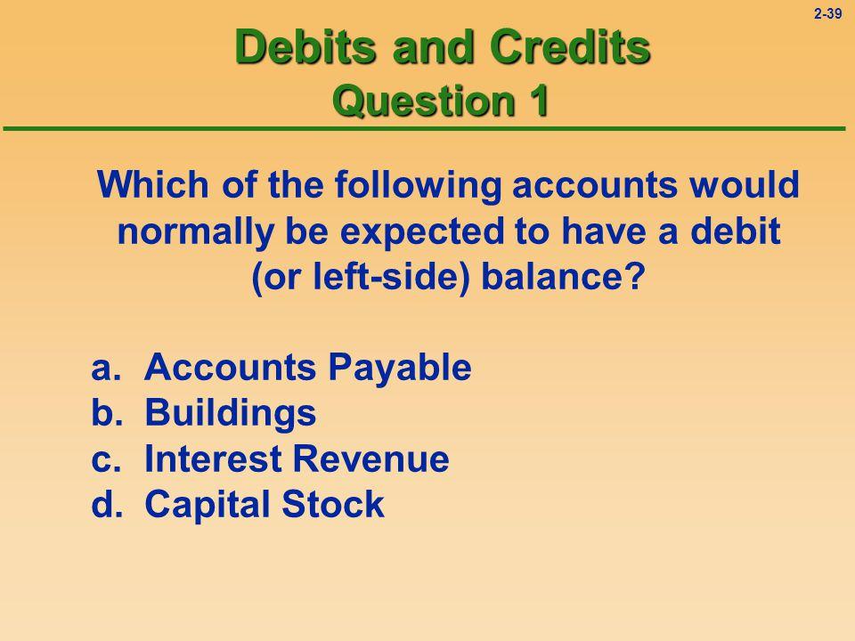2-38 Alternative Approach #3 A L O R E Acronym A (ssets) L (iabilities) O (wners equity) R (evenues) E (xpenses) Debit Credit + - - + + -