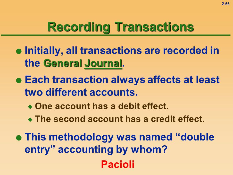 2-65 Recording Transactions General Journal l Initially, all transactions are recorded in the General Journal.