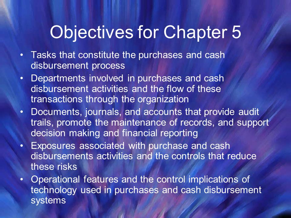 Objectives for Chapter 5 Tasks that constitute the purchases and cash disbursement process Departments involved in purchases and cash disbursement act