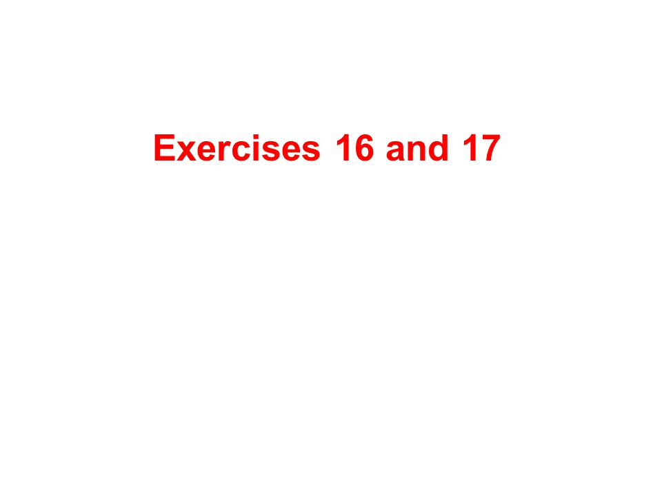 Exercises 16 and 17
