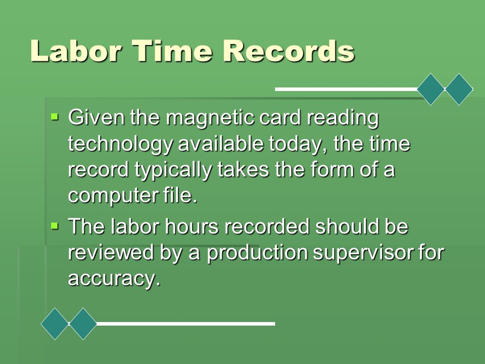 Labor Time Records  Given the magnetic card reading technology available today, the time record typically takes the form of a computer file.  The la
