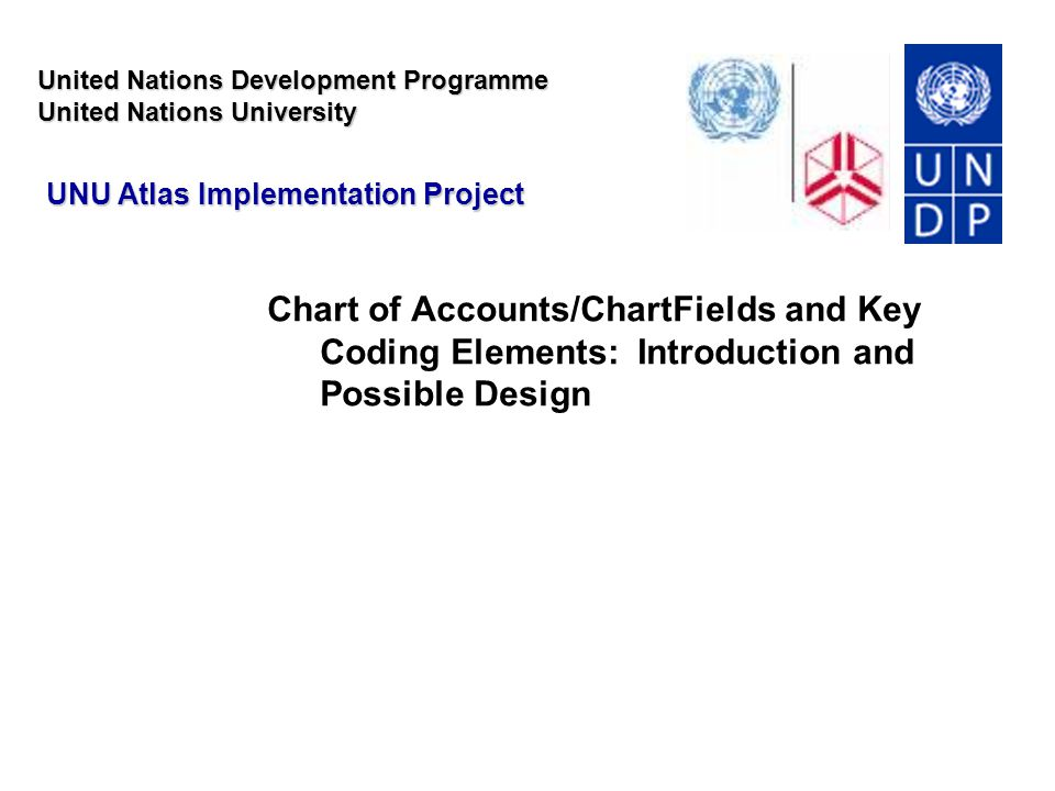Overview Chart of Accounts (COA) Introduction Existing FBPMS Chart of Accounts UNU Reporting Requirements Atlas ChartField Framework Projects Page 2