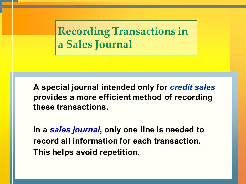 A special journal intended only for credit sales provides a more efficient method of recording these transactions. Recording Transactions in a Sales J