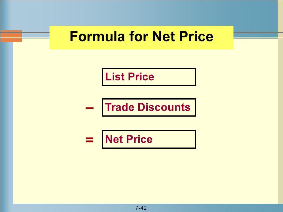 7-42 List Price Trade Discounts Net Price – = Formula for Net Price