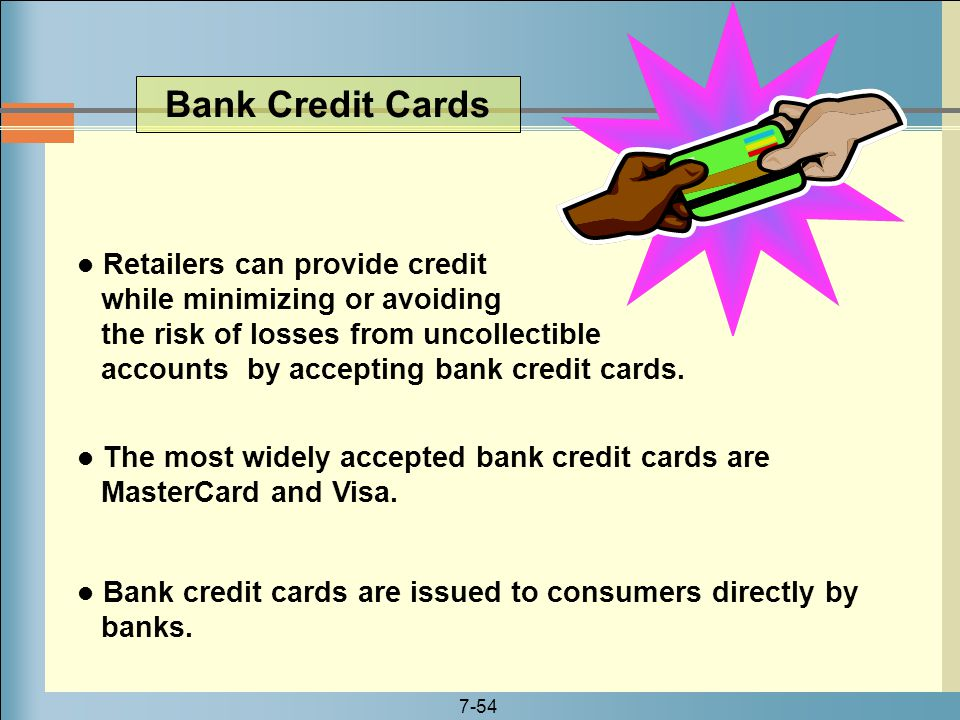 7-54 Bank Credit Cards Retailers can provide credit while minimizing or avoiding the risk of losses from uncollectible accounts by accepting bank cred