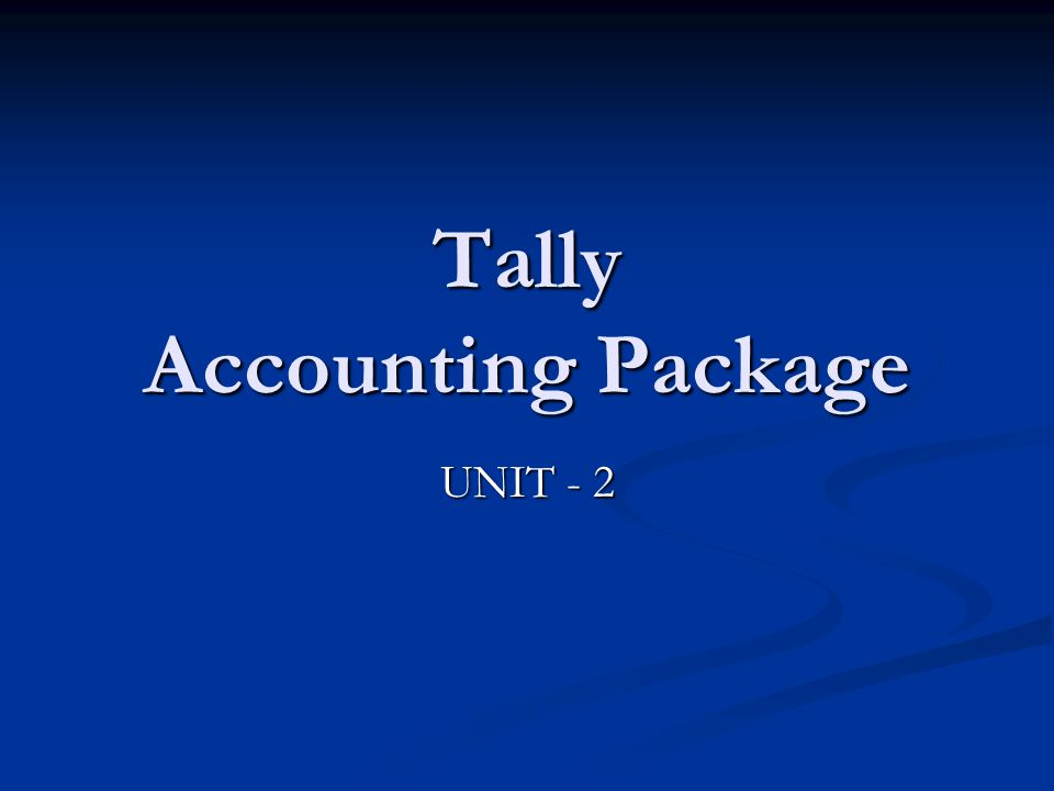 Tally Accounting Package UNIT - 2