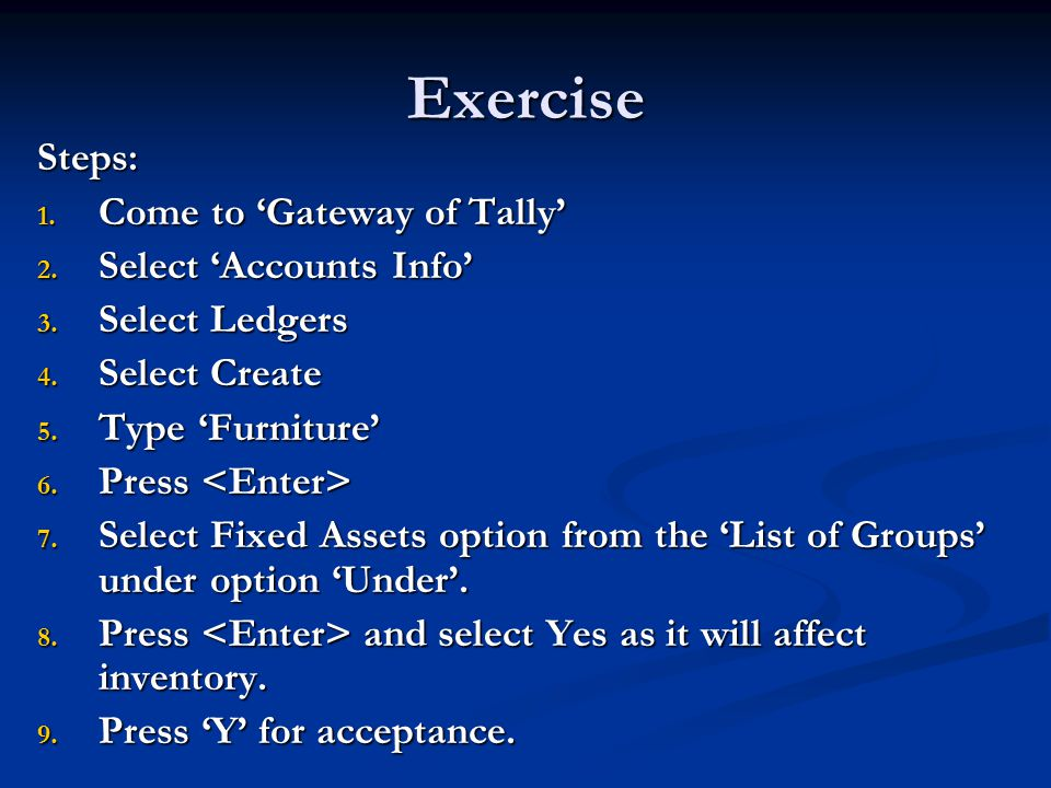 Exercise Steps: 1. Come to 'Gateway of Tally' 2. Select 'Accounts Info' 3.