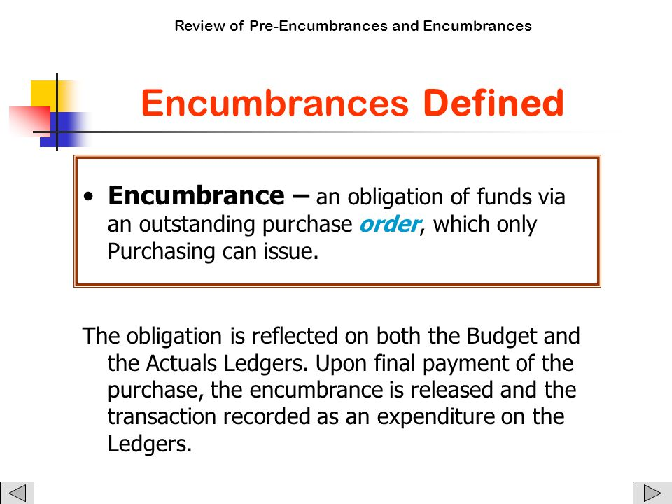 Review of Pre-Encumbrances and Encumbrances Encumbrances Defined Encumbrance – an obligation of funds via an outstanding purchase order, which only Purchasing can issue.
