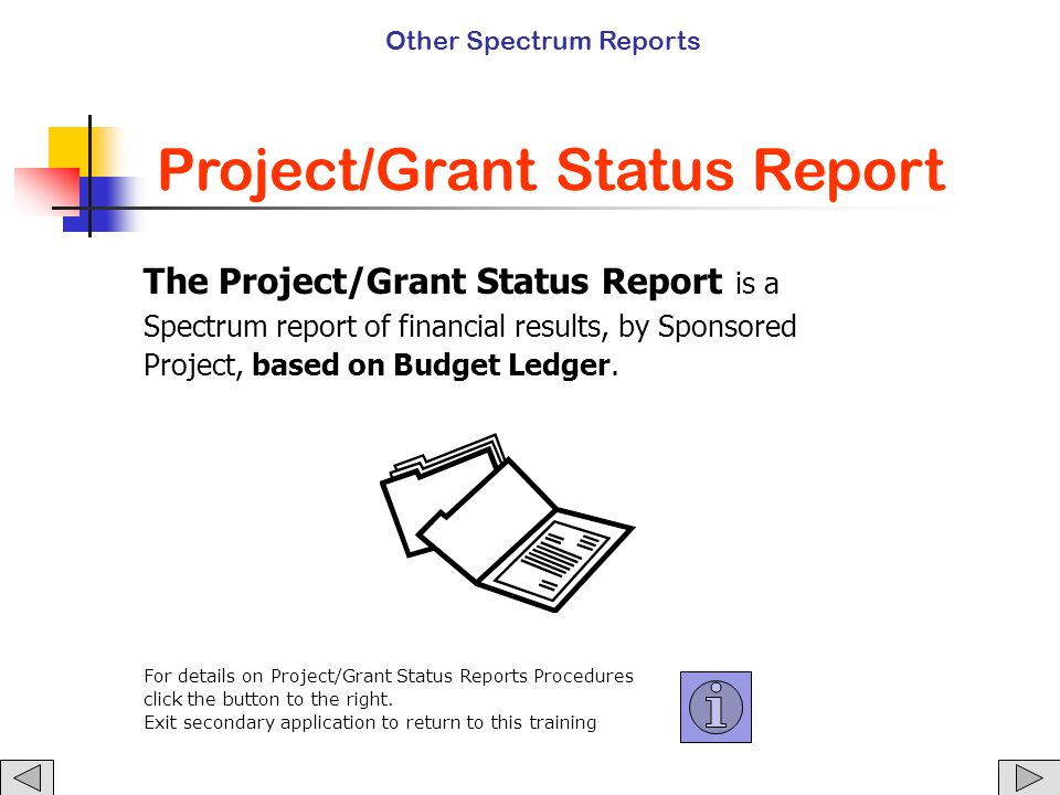 The Project/Grant Status Report is a Spectrum report of financial results, by Sponsored Project, based on Budget Ledger.