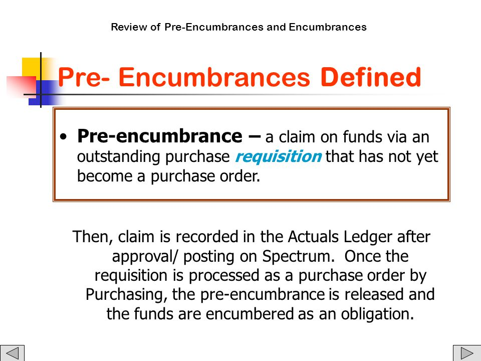 Review of Pre-Encumbrances and Encumbrances Pre- Encumbrances Defined Pre-encumbrance – a claim on funds via an outstanding purchase requisition that has not yet become a purchase order.