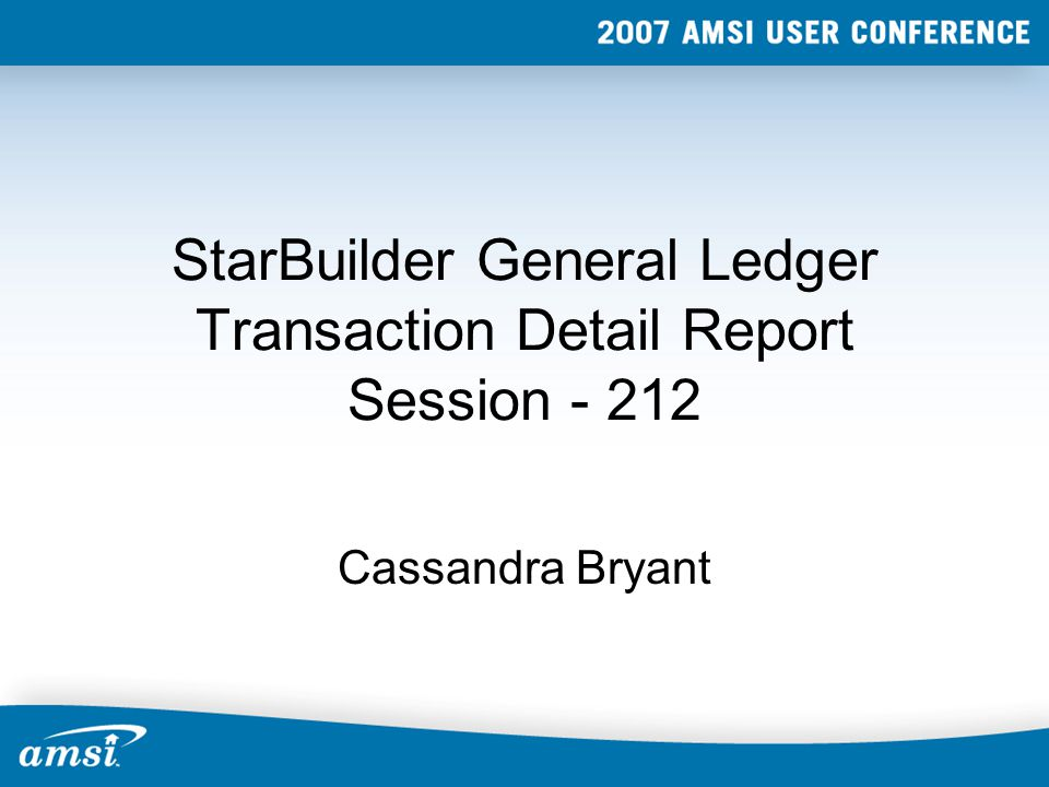 StarBuilder General Ledger Transaction Detail Report Session - 212 Cassandra Bryant