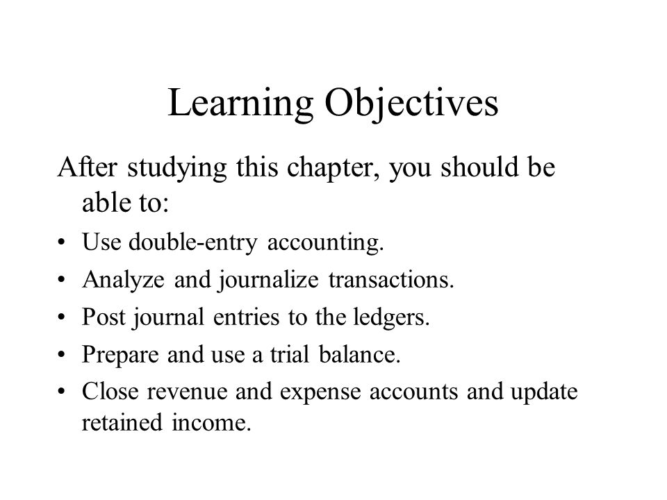 Learning Objectives After studying this chapter, you should be able to: Use double-entry accounting.