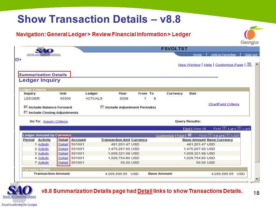 18 Show Transaction Details – v8.8 Navigation: General Ledger > Review Financial Information > Ledger v8.8 Summarization Details page had Detail links to show Transactions Details.