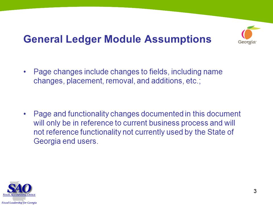 3 General Ledger Module Assumptions Page changes include changes to fields, including name changes, placement, removal, and additions, etc.; Page and