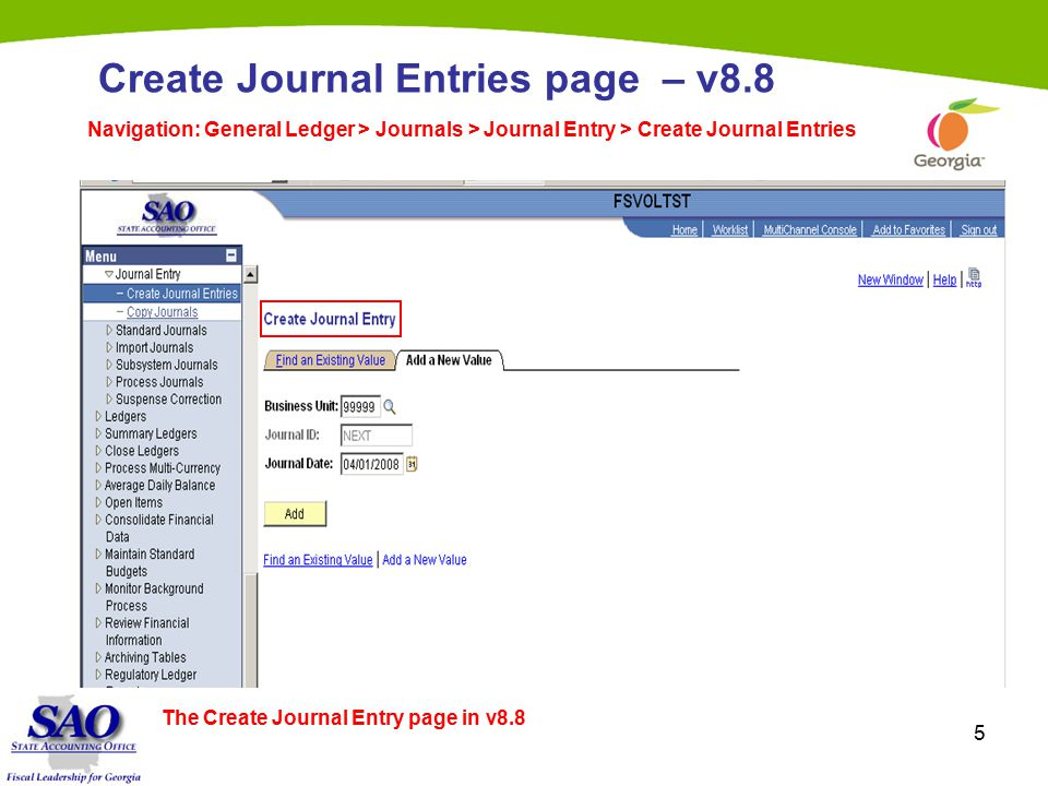 5 Create Journal Entries page – v8.8 Navigation: General Ledger > Journals > Journal Entry > Create Journal Entries The Create Journal Entry page in v