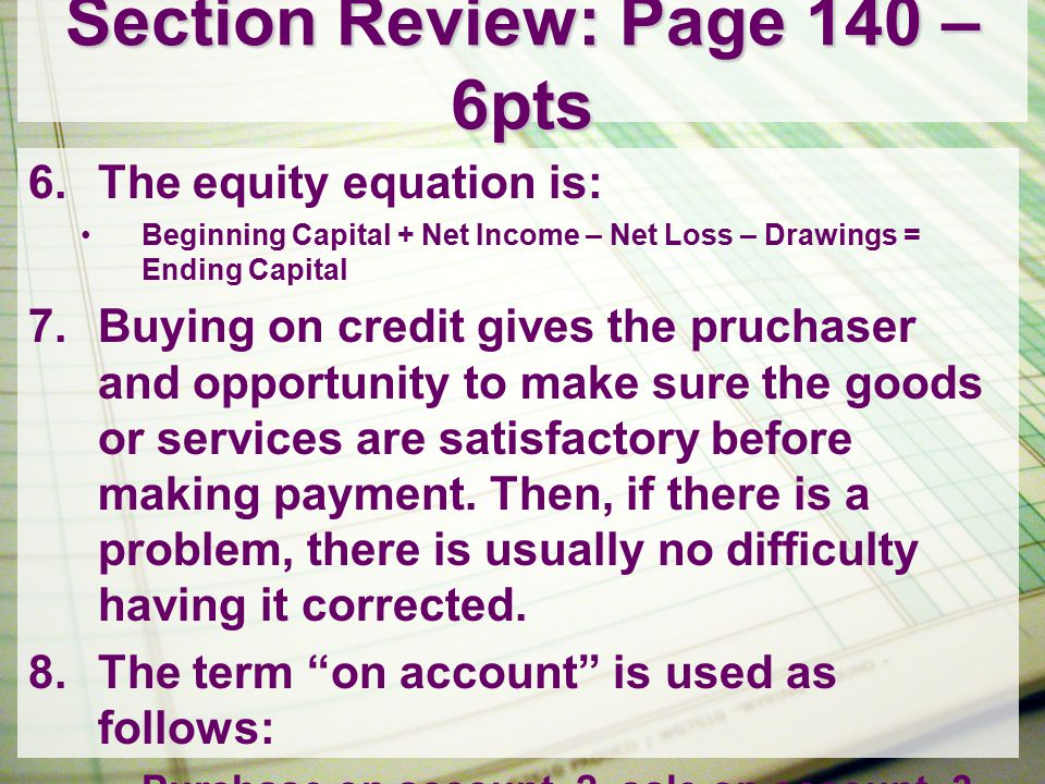 Section Review: Page 140 – 5pts 9.You must have sold on account to a customer before you would receive on account from that customer.