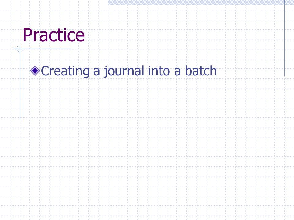 Practice Creating a journal into a batch