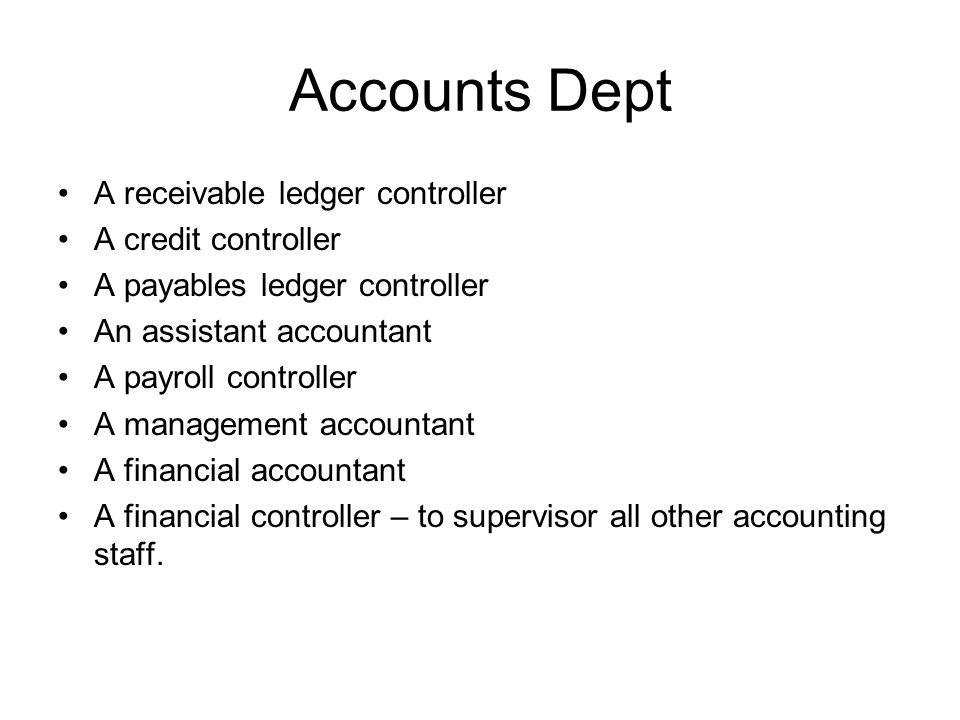 Accounts Dept A receivable ledger controller A credit controller A payables ledger controller An assistant accountant A payroll controller A managemen