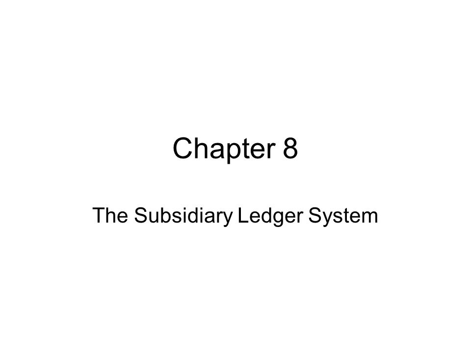 Chapter 8 The Subsidiary Ledger System