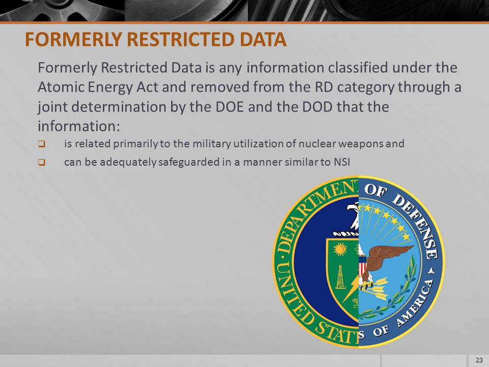 Formerly Restricted Data is any information classified under the Atomic Energy Act and removed from the RD category through a joint determination by t