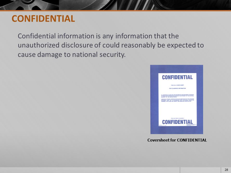 Confidential information is any information that the unauthorized disclosure of could reasonably be expected to cause damage to national security. 28