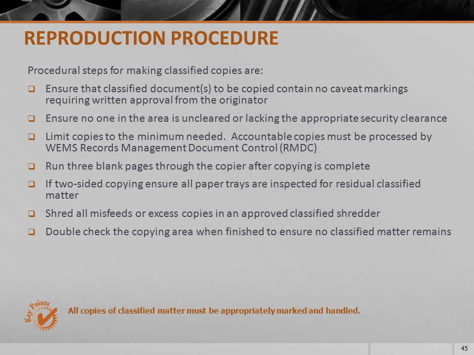 Procedural steps for making classified copies are:  Ensure that classified document(s) to be copied contain no caveat markings requiring written appr