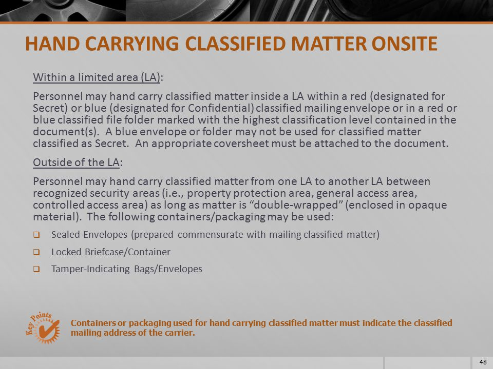Within a limited area (LA): Personnel may hand carry classified matter inside a LA within a red (designated for Secret) or blue (designated for Confid