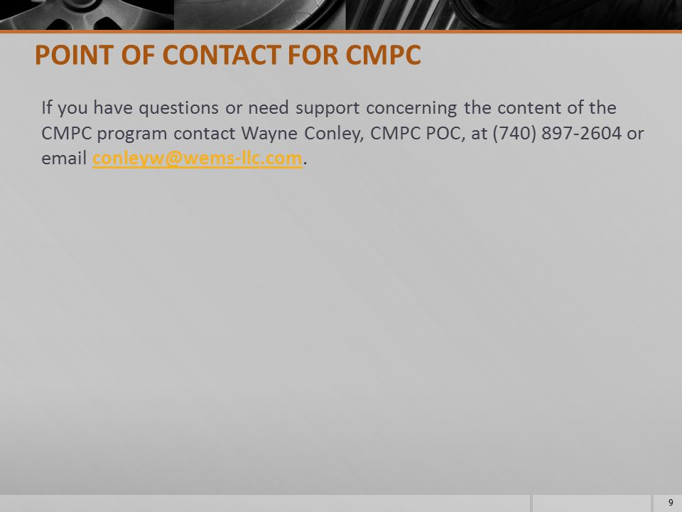 If you have questions or need support concerning the content of the CMPC program contact Wayne Conley, CMPC POC, at (740) 897-2604 or email conleyw@we