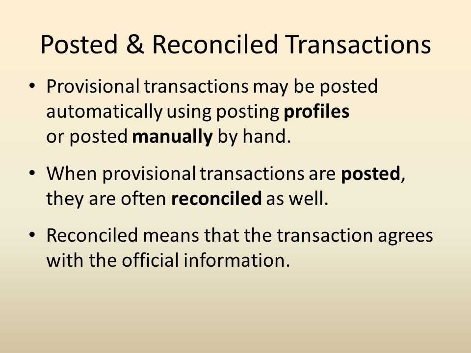 Posted & Reconciled Transactions Provisional transactions may be posted automatically using posting profiles or posted manually by hand.