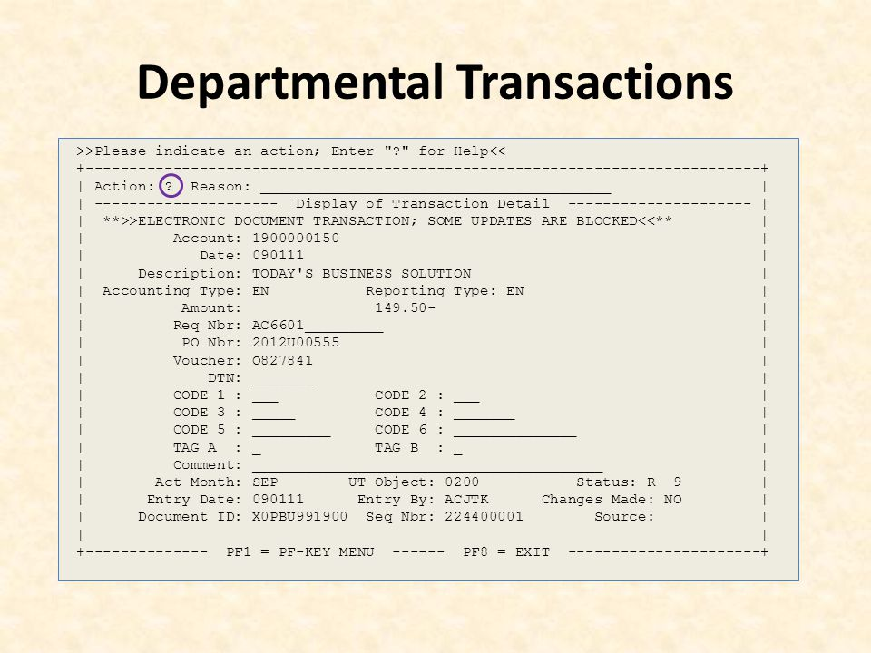 Departmental Transactions >>Please indicate an action; Enter for Help<< +-----------------------------------------------------------------------------+ | Action: .