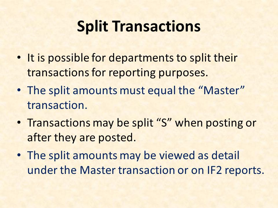 Split Transactions It is possible for departments to split their transactions for reporting purposes.