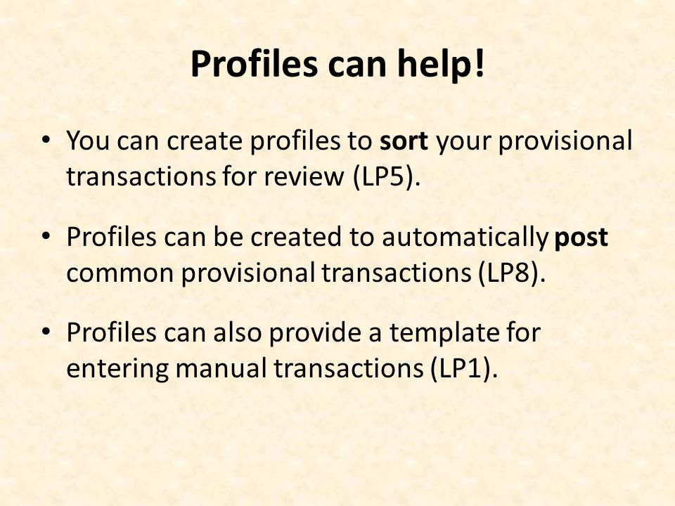 Profiles can help. You can create profiles to sort your provisional transactions for review (LP5).