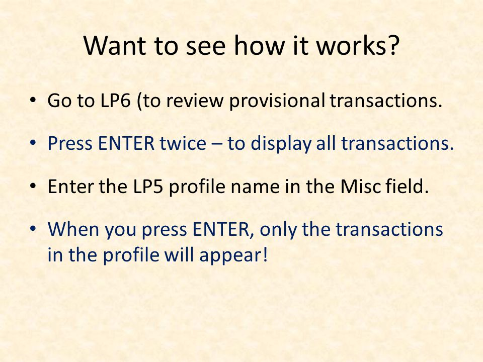 Want to see how it works. Go to LP6 (to review provisional transactions.