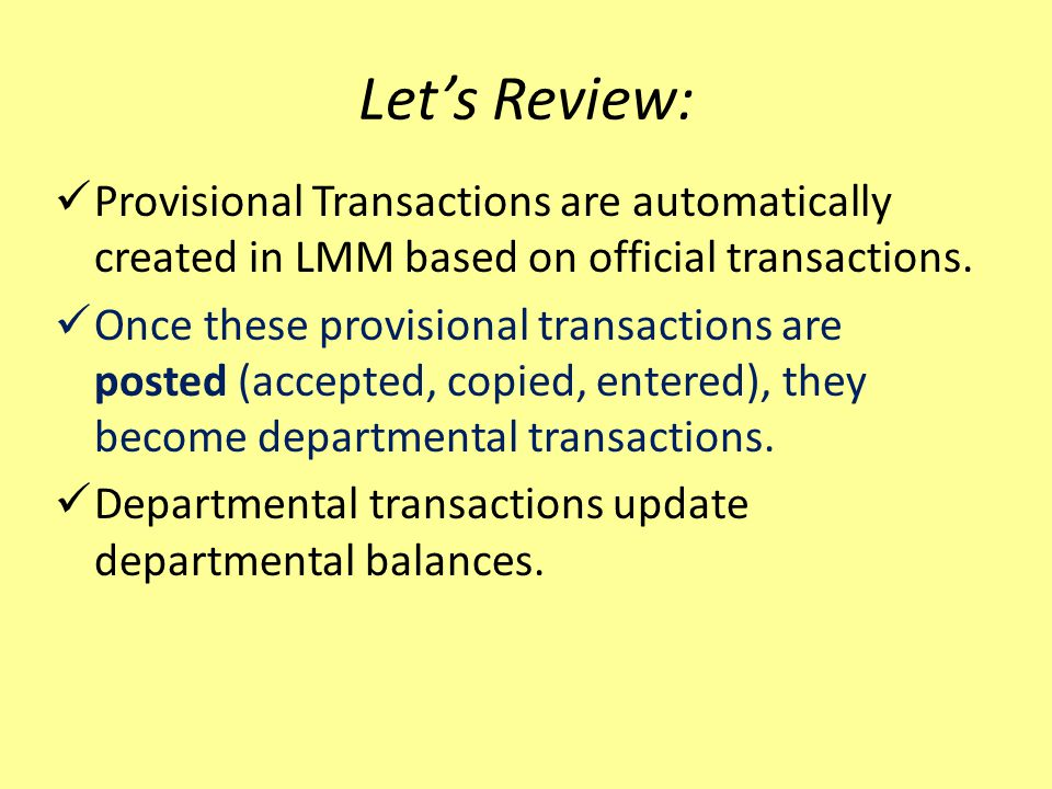 Let's Review: Provisional Transactions are automatically created in LMM based on official transactions.