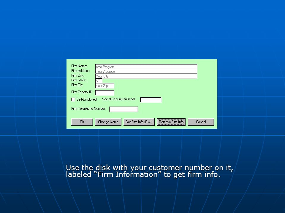 Use the disk with your customer number on it, labeled Firm Information to get firm info.