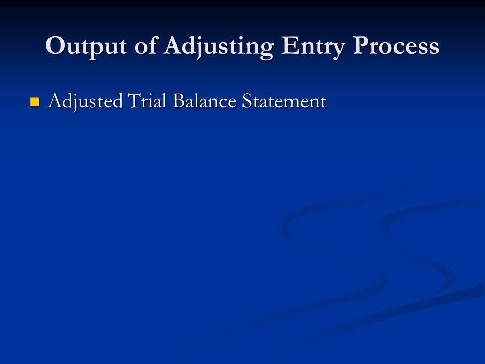 Output of Adjusting Entry Process Adjusted Trial Balance Statement Adjusted Trial Balance Statement
