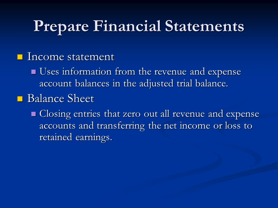 Prepare Financial Statements Income statement Income statement Uses information from the revenue and expense account balances in the adjusted trial balance.