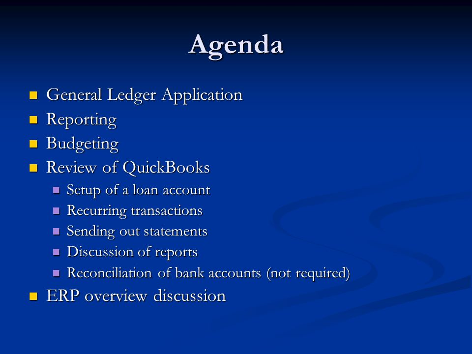 Learning Objectives Understand the notion of a General Ledger function Understand the notion of a General Ledger function Understand the interaction of the GL with the other applications Understand the interaction of the GL with the other applications See how to create transactions in QuickBooks See how to create transactions in QuickBooks Understand key reports in QuickBooks Understand key reports in QuickBooks