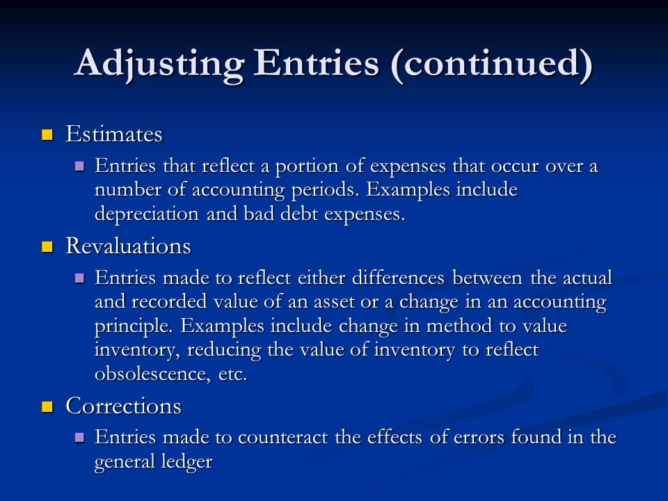 Adjusting Entries (continued) Estimates Estimates Entries that reflect a portion of expenses that occur over a number of accounting periods.