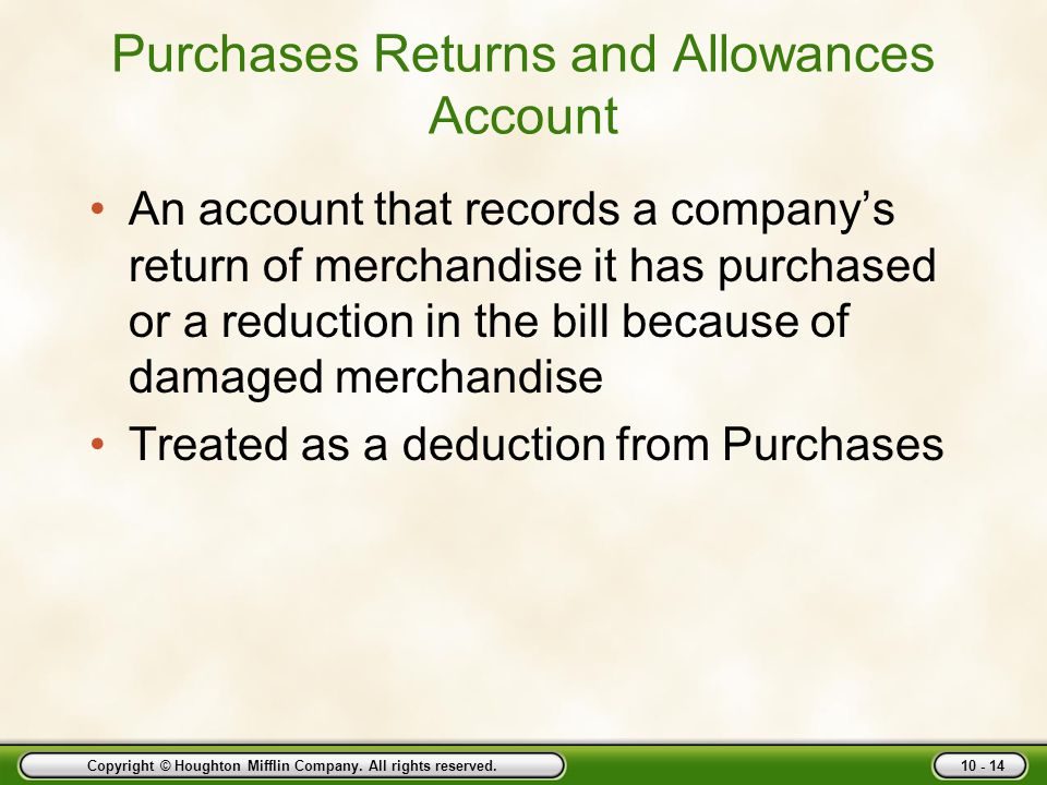 Copyright © Houghton Mifflin Company. All rights reserved. 10 - 14 Purchases Returns and Allowances Account An account that records a company's return